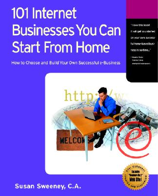 Image for 101 Internet Businesses You Can Start from Home: How to Choose and Build Your Own Successful e-Business
