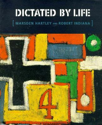 Image for Dictated by Life: Marsden Hartley's German Paintings and Robert Indiana's Hartley Elegies