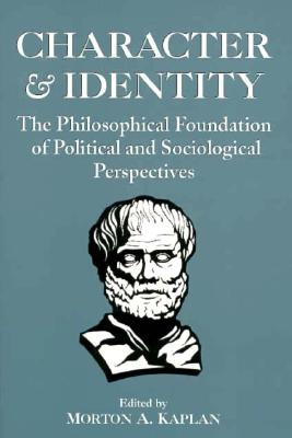 Image for Character and Identity: Volume 1 The Philosophical Foundation of Political and Sociological Perspectives (v. 1)