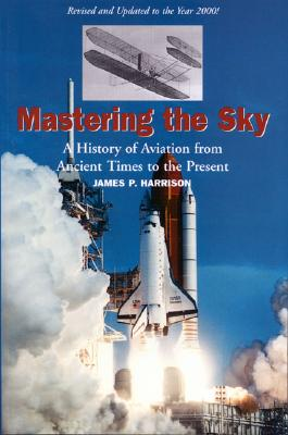 Image for Mastering the Sky: A History of Aviation from Ancient Times to the Present
