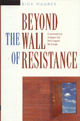 Image for Beyond the Wall of Resistance: Unconventional Strategies that Build Support for Change