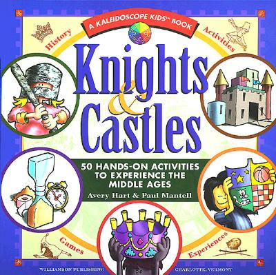 Image for Knights and Castles: 50 Hands-On Activities to Experience the Middle Ages (Kaleidoscope Kids)
