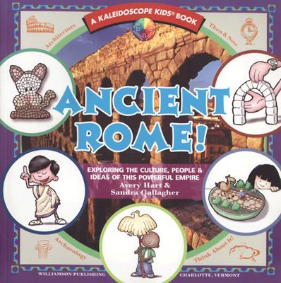 Image for Ancient Rome!: Exploring the Culture, People & Ideas of This Powerful Empire (Kaleidoscope Kids)