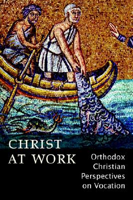 Image for Christ At Work: Orthodox Christan Perspectives on Vocation
