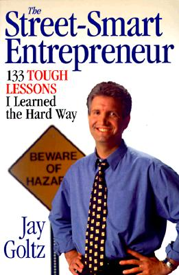Image for The Street-Smart Entrepreneur: 133 Tough Lessons I Learned the Hard Way