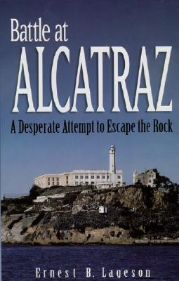 Image for BATTLE AT ALCATRAS A DESPERATE ATTEMPT TO ESCAPE THE ROCK