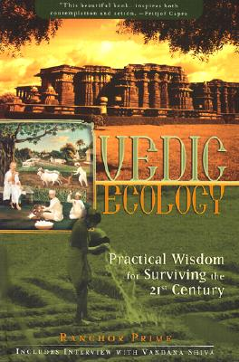 Vedic Ecology: Practical Wisdom for Surviving the 21st Century, Prime, Ranchor
