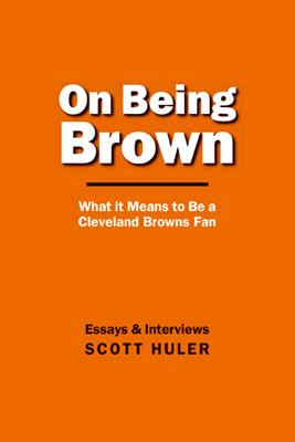 On Being Brown: What it Means to Be a Cleveland Browns Fan, Huler, Scott