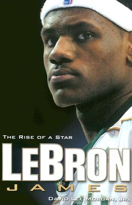 LeBron James: The Rise of a Star, David Lee Morgan Jr.