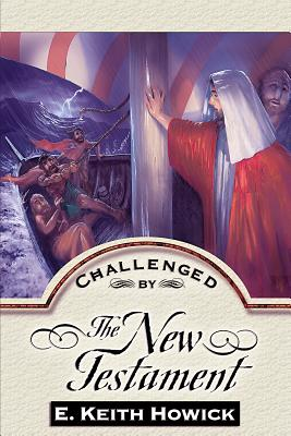 Challenged by the New Testament (Challenged By the Bible), E. Keith Howick