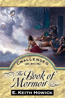 Challenged by the Book of Mormon (Challenged By the Restoration), E. Keith Howick