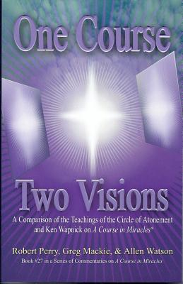 Image for One Course, Two Visions: A Comparison of the Teachings of the Circle of Atonement and Ken Wapnick on 'A Course In Miracles'