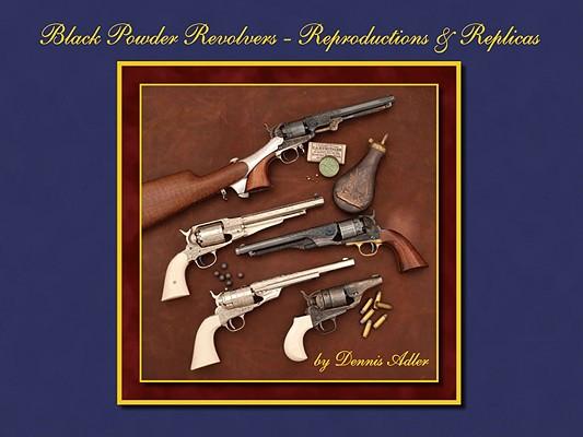 Black Powder Revolvers - Reproductions & Replicas, Dennis Adler