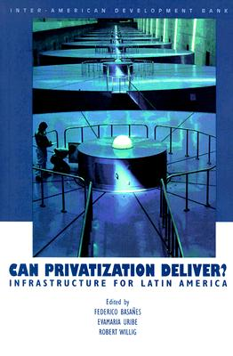 Image for Can Privatization Deliver?: Infrastructure for Latin America (Inter-American Development Bank)