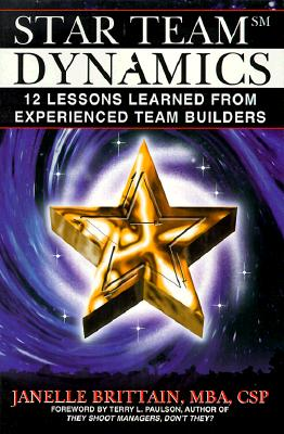 Star Team Dynamics:  12 Lessons Learned From Experienced Team Builders, Janelle Brittain