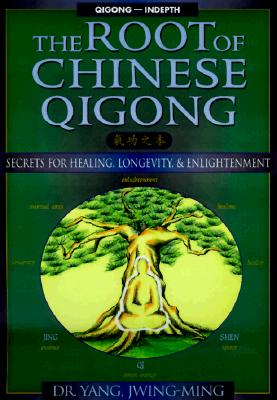 Image for The Root of Chinese Qigong: Secrets of Health, Longevity, & Enlightenment