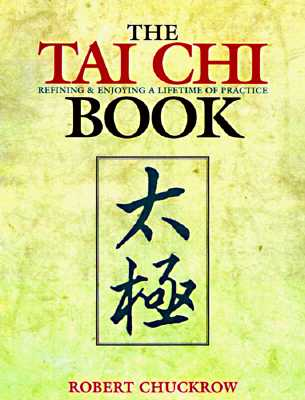 The Tai Chi Book: Refining and Enjoying a Lifetime of Practice, Chuckrow, Robert Ph.D.;