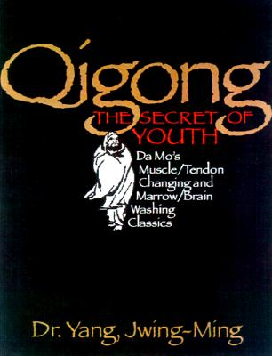 Image for Qigong, The Secret of Youth: Da Mo's Muscle/Tendon Changing and Marrow/Brain Washing Classics