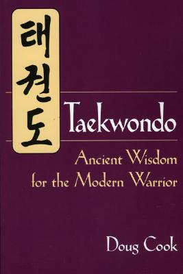 Taekwondo: Ancient Wisdom for the Modern Warrior, Doug Cook