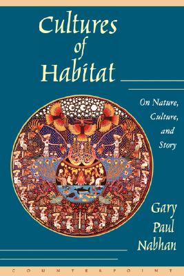 Cultures of Habitat: On Nature, Culture, and Story, Nabhan, Gary Paul