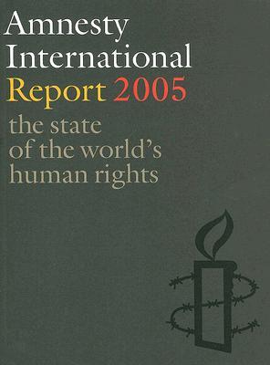 Amnesty International Report 2005: The State of the World's Human Rights, Amnesty International