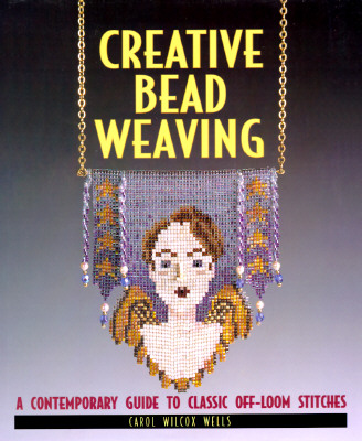 Image for Creative Bead Weaving: A Contemporary Guide to Classic Off-Loom Stitches