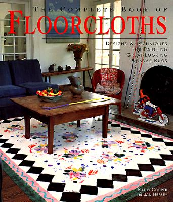 Image for The Complete Book of Floorcloths: Designs & Techniques for Painting Great-Looking Canvas Rugs