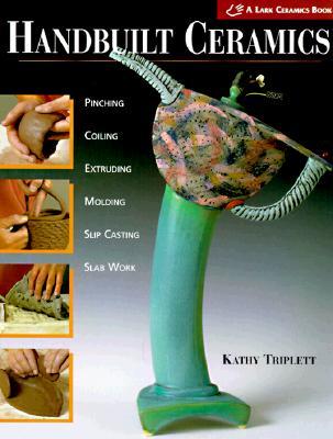 Image for Handbuilt Ceramics: Pinching, Coiling, Extruding, Molding, Slip Casting, Slab Work (Lark Ceramics Book)