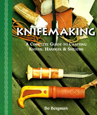 Image for Knifemaking: A Complete Guide to Crafting Knives, Handles & Sheaths