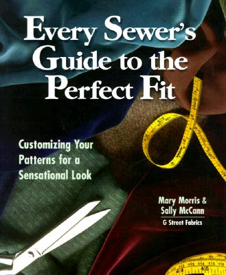 Image for Every Sewer's Guide to the Perfect Fit: Customizing Your Patterns for a Sensational Look