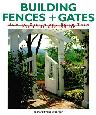 Image for Building Fences & Gates: How to Design & Build Them From the Ground Up
