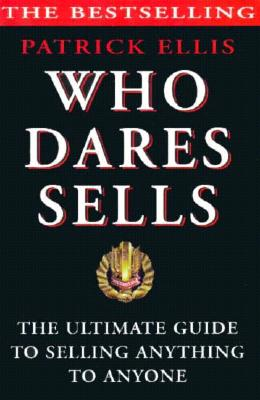 Image for Who Dares Sells: The Ultimate Guide to Selling Anything to Anyone