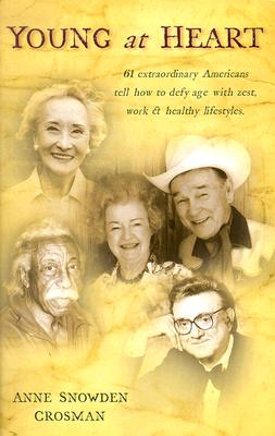 Image for YOUNG AT HEART 61 EXTRAORDINARY AMERICANS TELL HOW TO DEFY AGE WITH ZEST....