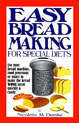 Image for Easy Breadmaking for Special Diets : Wheat-Free, Milk- And Lactose-Free, Egg-Free, Gluten-Free, Yeast-Free, Sugar-Free, Low Fat, High To Low Fiber