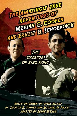 Image for The Amazingly True Adventures of Merian C. Cooper and Ernest B. Schoedsack: The Creators of King Kong