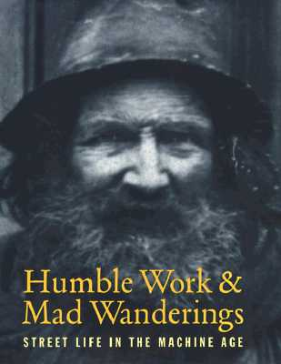 Image for Humble Work and Mad Wanderings: Street Life in the Machine Age