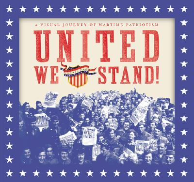 Image for United We Stand!: A Visual Journey of Wartime Patriotism