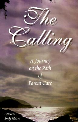 Image for The Calling: A Journey on the Path of Parent Care