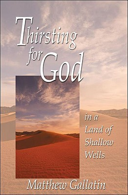 Thirsting for God : In a Land of Shallow Wells, MATTHEW GALLATIN