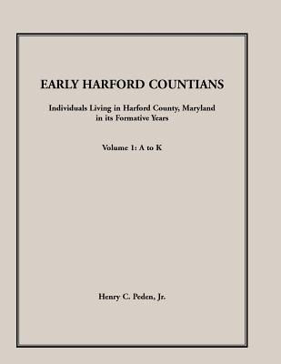 Image for Early Harford Countians. Volume 1: A to K. Individuals Living in Harford County, Maryland, In Its Formative Years