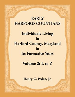 Image for Early Harford Countians. Volume 2: L to Z. Individuals Living in Harford County, Maryland in its Formative Years