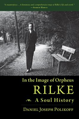 Image for In the Image of Orpheus: Rilke - A Soul History