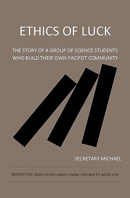 Etihics of Luck - The Story of a Group of Science Students Who Build Their Own Pacifist Community, Michael, Secretary