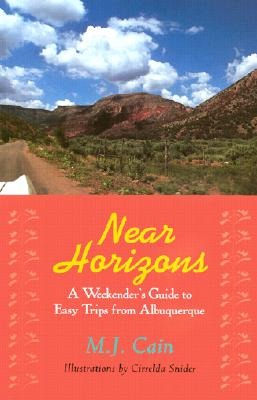 Image for Near Horizons: A Weekender's Guide to Easy Trips from Albuquerque