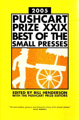 The Pushcart Prize XXIX: Best Of The Small Presses, 2005 Edition, Bill Henderson; The Pushcart Prize Editors