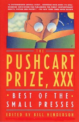 The Pushcart Prize XXX: Best of the Small Presses, 2006 Edition, Bill Henderson; The Pushcart Prize Editors