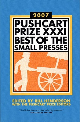 The Pushcart Prize XXXI: Best of the Small Presses (2007 Edition) (Pushcart Prize: Best of the Small Presses (Paperback))