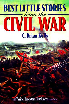 Best Little Stories from the Civil War, C. BRIAN KELLY, INGRID SMYER