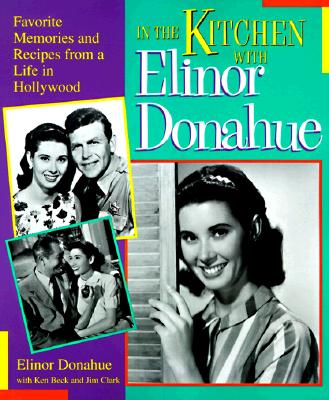 In the Kitchen With Elinor Donahue: Favorite Memories and Recipes from a Life in Hollywood (Signed), Donahue, Elinor