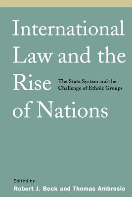 Image for International Law and the Rise of Nations: The State System and the Challenge of Ethnic Groups